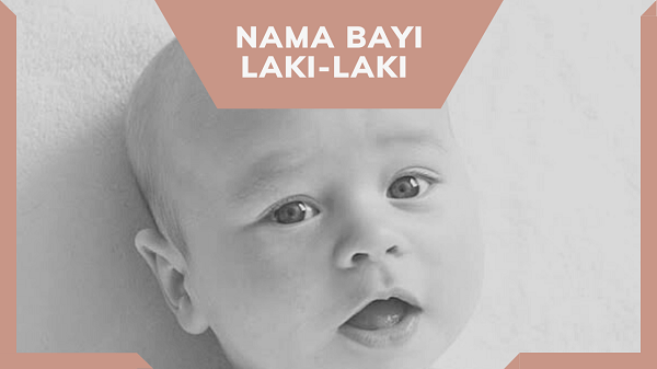 nama bayi laki-laki, nama bayi laki-laki dari a-z, nama bayi laki-laki unik,, nama bayi laki-laki modern, nama bayi laki-laki islami